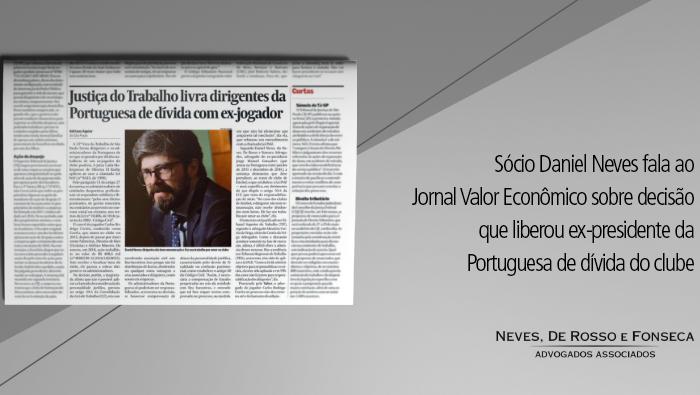 sócio Daniel Neves fala ao Jornal Valor Econômico sobre decisão que liberou ex-presidente da Portuguesa de dívida do clube