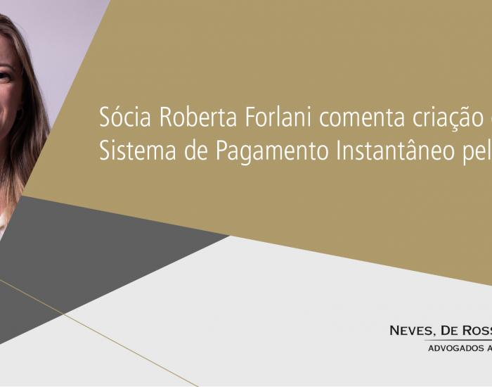 Sócia Roberta Forlani comenta criação do PIX – Sistema de Pagamento Instantâneo pelo BACEN