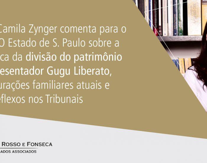 Sócia Camila Zynger comenta para o  jornal O Estado de S. Paulo sobre a polêmica da divisão do patrimônio do apresentador Gugu Liberato, configurações familiares atuais e  seus reflexos nos Tribunais