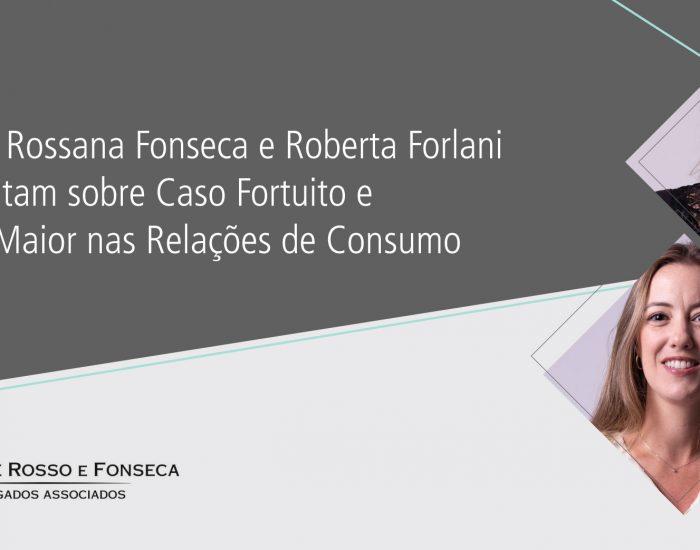 Sócias Rossana Fonseca e Roberta Forlani comentam sobre Caso Fortuito e  Força Maior nas Relações de Consumo
