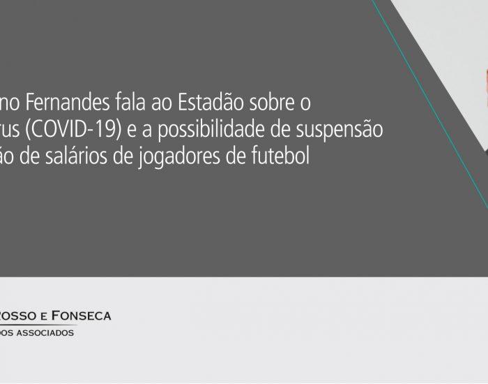 Sócio Bruno Fernandes fala ao Estadão sobre o Coronavírus (COVID-19) e a possibilidade de suspensão ou redução de salários de jogadores de futebol