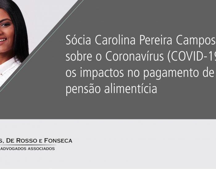 Sócia Carolina Pereira Campos fala ao portal @nossodireitoemacao sobre o Coronavírus (COVID-19) e os impactos no pagamento de pensão alimentícia.