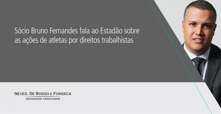 Sócio Bruno Fernandes fala ao jornal O Estado de São Paulo sobre as ações de atletas por direitos trabalhistas
